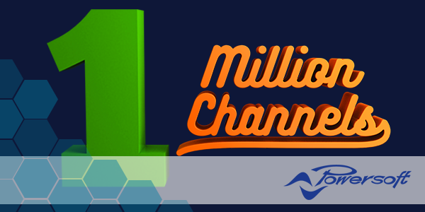 Powersoft One Million Channels Campaign